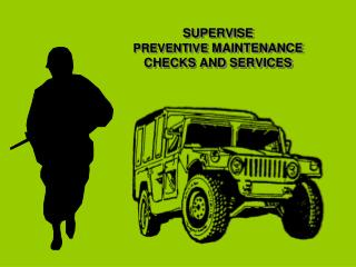SUPERVISE PREVENTIVE  MAINTENANCE  CHECKS AND SERVICES