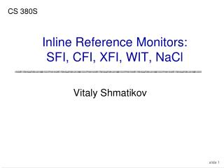 Inline Reference Monitors: SFI, CFI, XFI, WIT, NaCl