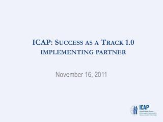 ICAP: Success as a Track 1.0  implementing partner