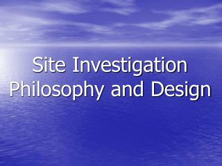 Site Investigation Philosophy and Design