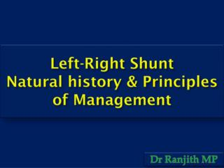 Left-Right Shunt Natural history & Principles of Management