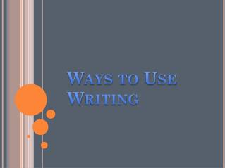 Ways to Use Writing