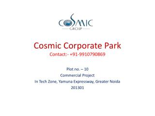 Cosmic Group Greater Noida @9910790869 Cosmic Corporate Park
