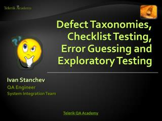 Defect Taxonomies,  Checklist Testing,  Error Guessing and Exploratory Testing