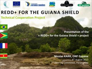 REDD+ FOR THE GUIANA SHIELD Technical Cooperation Project
