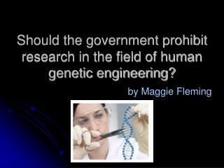 Should the government prohibit research in the field of human genetic engineering?