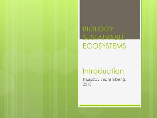 BIOLOGY SUSTAINABLE ECOSYSTEMS Introduction