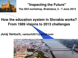 """Inspecting the Future""   The SICI workshop ,  Bratislava, 5 - 7 June 2013"