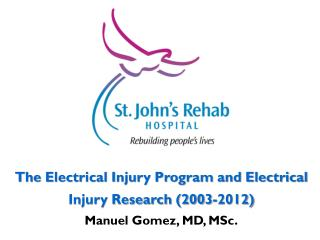 The  Electrical Injury Program and Electrical Injury Research (2003-2012) Manuel Gomez, MD, MSc.