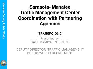 Sarasota- Manatee Traffic Management Center Coordination with Partnering Agencies  TRANSPO  2012