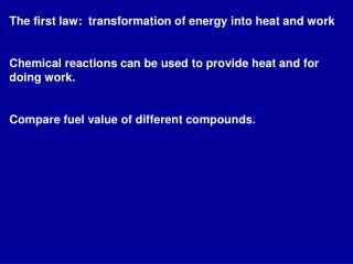 The first law:  transformation of energy into heat and work  Chemical reactions can be used to provide heat and for doin