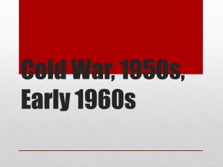 Cold War, 1950s, Early 1960s