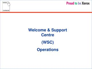 Welcome & Support Centre  (WSC)  Operations