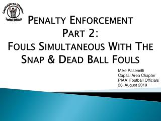 Penalty Enforcement  Part 2: Fouls Simultaneous With The Snap & Dead Ball Fouls