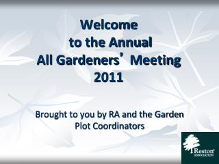 Welcome  to the Annual  All Gardeners '  Meeting 2011