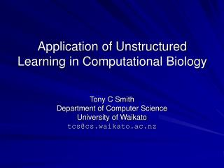 Application of Unstructured Learning in Computational Biology