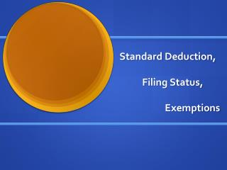 Standard Deduction, 	Filing Status, 		Exemptions