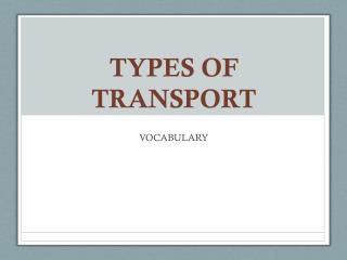 TYPES OF TRANSPORT