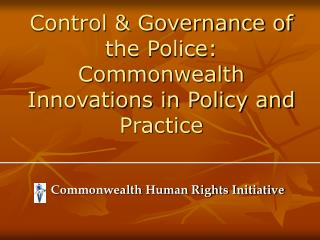 Control & Governance of the Police: Commonwealth Innovations in Policy and Practice