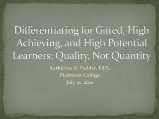 Differentiating for Gifted, High Achieving, and High Potential Learners: Quality, Not Quantity