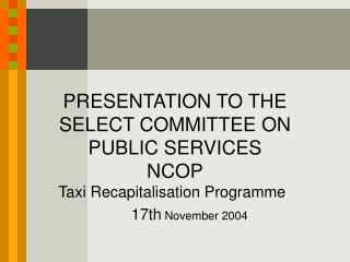 PRESENTATION TO THE SELECT COMMITTEE ON PUBLIC SERVICES NCOP