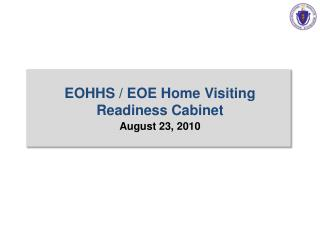EOHHS / EOE Home Visiting Readiness Cabinet August 23, 2010