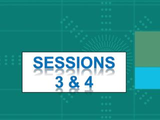 SessIonS 3 &  4