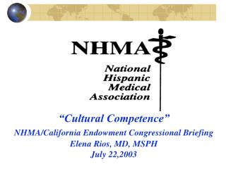"""Cultural Competence"" NHMA/California Endowment Congressional Briefing Elena Rios, MD, MSPH July 22,2003"
