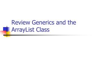 Review Generics and the ArrayList Class