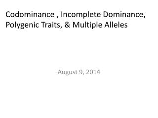 Codominance  ,  Incomplete Dominance, Polygenic Traits, & Multiple Alleles
