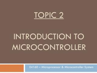 TOPIC 2 INTRODUCTION TO MICROCONTROLLER