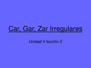 Car, Gar, Zar Irregulares