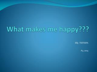 What makes me happy???