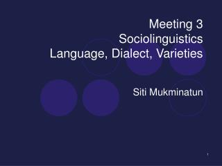 Meeting 3 Sociolinguistics Language, Dialect, Varieties
