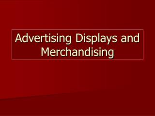 Advertising Displays and Merchandising