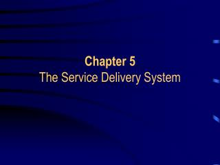 Chapter 5 The Service Delivery System