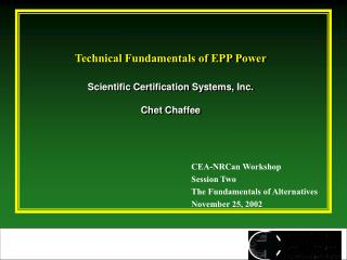 Technical Fundamentals of EPP Power Scientific Certification Systems, Inc. Chet Chaffee