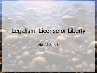 Legalism, License or Liberty