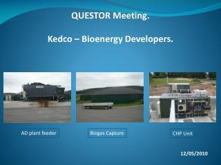 QUESTOR Meeting. Kedco – Bioenergy Developers. 12/05/2010