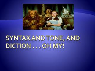 Syntax And tone, and diction . . . Oh my!
