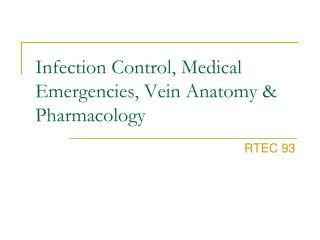 Infection Control, Medical Emergencies, Vein Anatomy & Pharmacology