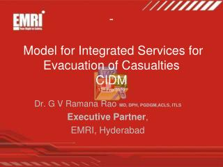 -  Model for Integrated Services for Evacuation of Casualties  CIDM 12 th  Feb.2009