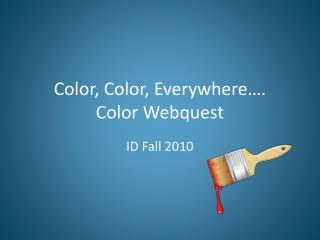 Color, Color, Everywhere…. Color Webquest