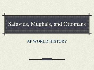 Safavids, Mughals, and Ottomans