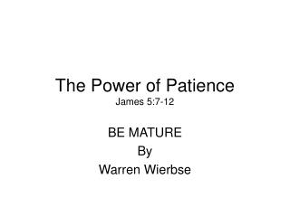 The Power of Patience James 5:7-12