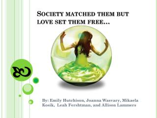 Society matched them but love set them free…