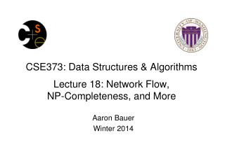 CSE373: Data Structures & Algorithms Lecture 18: Network Flow, NP-Completeness, and More