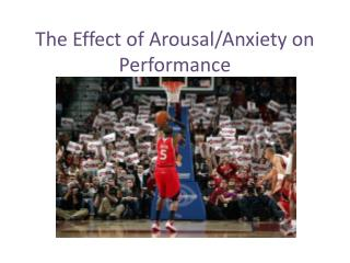 The Effect of Arousal/Anxiety on Performance