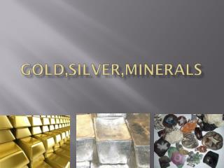 GOLD,SILVER,MINERALS