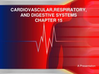 CARDIOVASCULAR,RESPIRATORY, AND DIGESTIVE SYSTEMS CHAPTER 15